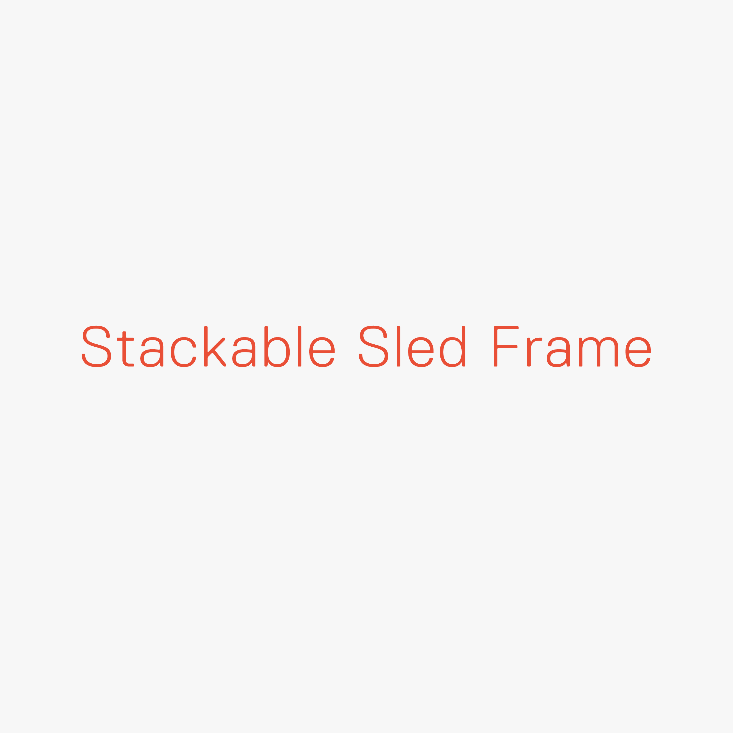 Stackable Sled Frame Passe Partout