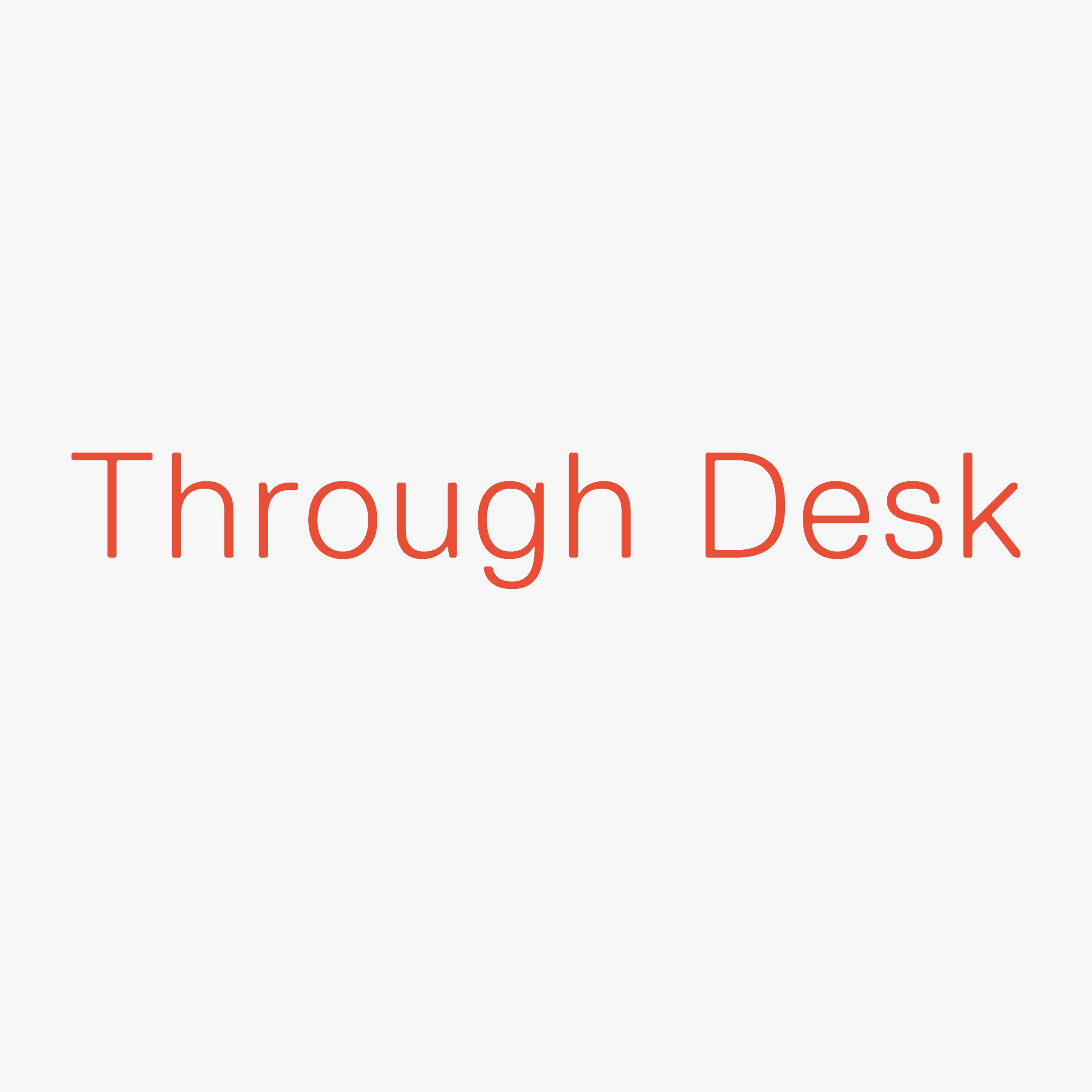 Through Desk